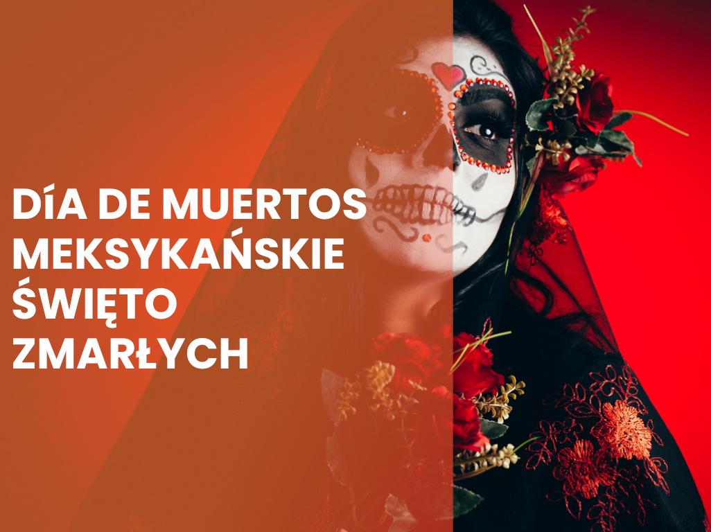 Día de Muertos, czyli wesołe meksykańskie Święto Zmarłych